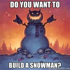 Do You Want To Build A Snowman Meme - do you want to build a snowman meme generator you best of the funny meme