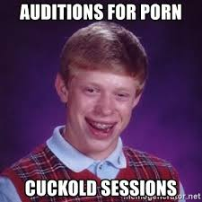 Cuckold Meme - auditions for porn cuckold sessions bad luck brian meme generator