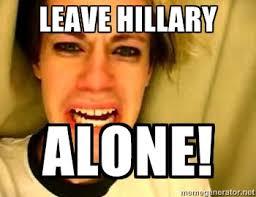 Hillary Clinton Meme Generator - leave hillary alone leave britney alone meme generator