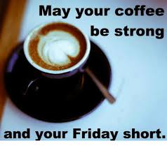 Friday Coffee Meme - may your coffee be strong and your friday short dank meme on me me