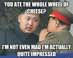 I M Not Even Mad Meme - you ate the whole wheel of cheese i m not even mad i m actually