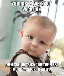 You Take That Back Meme - you take 2 weeks of vacation then call in sick on the first