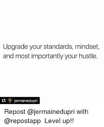 upgrade your standards mindset and most importantly your hustle ti