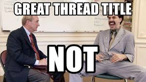 Borat Not Meme - great thread title not borat not joke meme generator