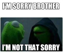 I Am Sorry Meme - meme creator i m sorry brother i m not that sorry meme generator