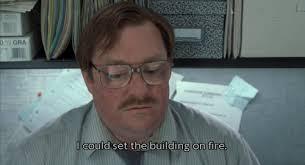 Milton Office Space Meme - office space milton burn down the building meme keywords and pictures