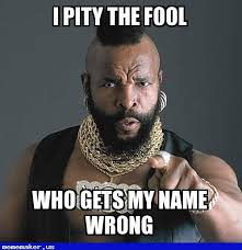 Meme Name - awesome meme name wrong mr t pity the fool meme creator