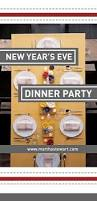 25 best new years dinner party ideas on pinterest new eve