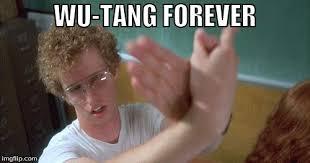 Wu Tang Meme - image tagged in wu tang wu tang clan wu tang clan napoleon dynamite