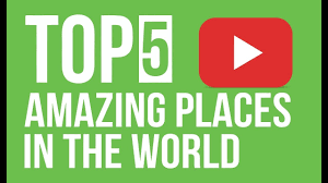 world top 5 amazing places most beautiful places in the world