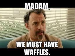 Madam Meme - madam we must have waffles waffles make a meme