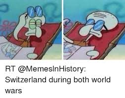 Memes O - o rt switzerland during both world wars switzerland meme on me me