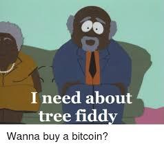Tree Fiddy Meme - i need about tree fiddy wanna buy a bitcoin tree meme on me me
