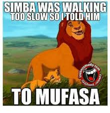 Mufasa Meme - simba was walking todo slowsoptoldhim omedy to mufasa meme on me me