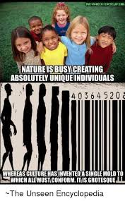 Meme Encyclopedia - nature is busycreating absolutely unique individuals 40 364 520