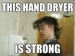 Hand Dryer Meme - this hand dryer is strong lucky jack quickmeme
