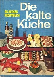 kalte k che dr oetker rezeptbuch die kalte küche the cold kitchen
