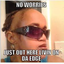 Nappy Hair Meme - girl has no edges meme has best of the funny meme