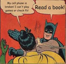 Broken Phone Meme - my cell phone is broken i can t play games or check fb read a book