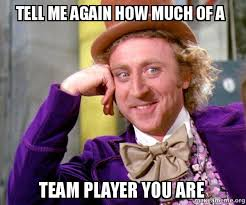 Player Memes - tell me again how much of a team player you are willy wonka