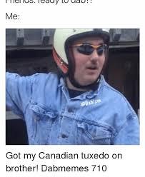 Tuxedo Meme - me apabizm got my canadian tuxedo on brother dabmemes 710 meme