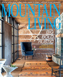 Interior Design Magazines by Mountain Living Mountain Homes Design U0026 Architecture