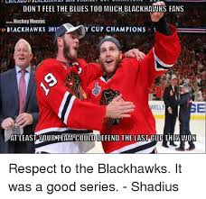 Blackhawk Memes - don t feel the blues too much blackhawks fans hockey memes y cup