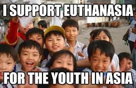 Asia Meme - i support euthanasia for the youth in asia youth in asia quickmeme