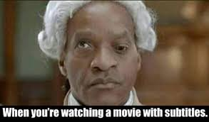 Movie Meme - when you re watching a movie with subtitles memes