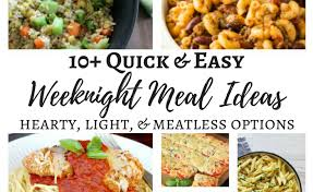 light and easy dinner ideas 10 easy weeknight meal ideas hearty light meatless options