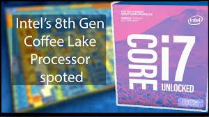 Home Hardware Design Book Intel U0027s 8th Generation Core I5 And Core I7 Processors Detailed