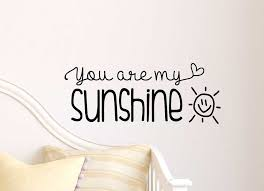 You Are My Sunshine Wall Decor You Are My Sunshine Cute Wall Vinyl Decal Quote Lettering Art