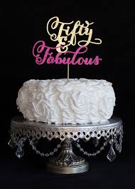 50 and fabulous cake topper fifty and fabulous cake topper by cakesparkle on etsy 45 00 www