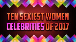 Top 10 Sexiest Women Celebrities Of 2017 Youtube