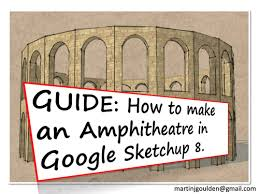 guide how to create a roman greek amphitheatre in sketchup by