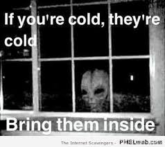 Funny Cold Meme - 3 funny alien if you re cold they re cold meme pmslweb