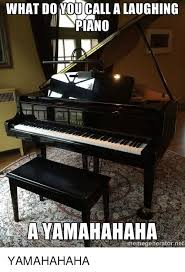 Piano Meme - what do you call a laughing an piano ayamahahaha memegeneratornet