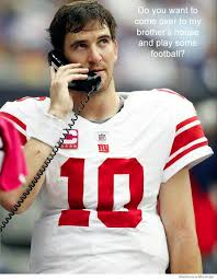 Eli Manning Memes - hey do you want to come over to my brothers house and play some