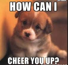 Cheer Up Meme - these cheer up memes are sure to raise a smile best wishes and