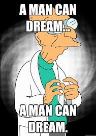 Professor Farnsworth Meme - a man can dream a man can dream professor farnsworth quickmeme
