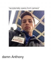 Accidentally Meme - accidentally opens front camera anthony f damn anthony camera