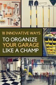 garage storage ideas 18 ways to organize your garage like a champ