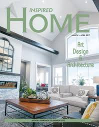 inspired home magazine march april 2017 free pdf magazine download