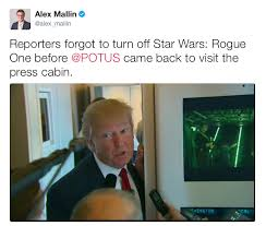 Air Force One Meme - reporters forgot to turn off star wars rogue one before potus came