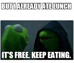 It S Free Meme - meme creator but i already ate lunch it s free keep eating
