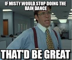 Misty Meme - if misty would stop doing the rain dance on memegen