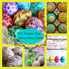easter egg ideas 20 great egg decorating ideas close to home
