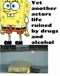 Any Drugs Or Alcohol Meme - yet another actors life ruined by drugs and alcohol drugs meme on