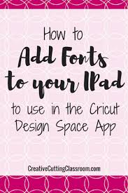 How To Weld In Cricut Craft Room - how to add fonts to your ipad to use in design space fonts