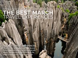 where to go in march the best travel experiences mywanderlist